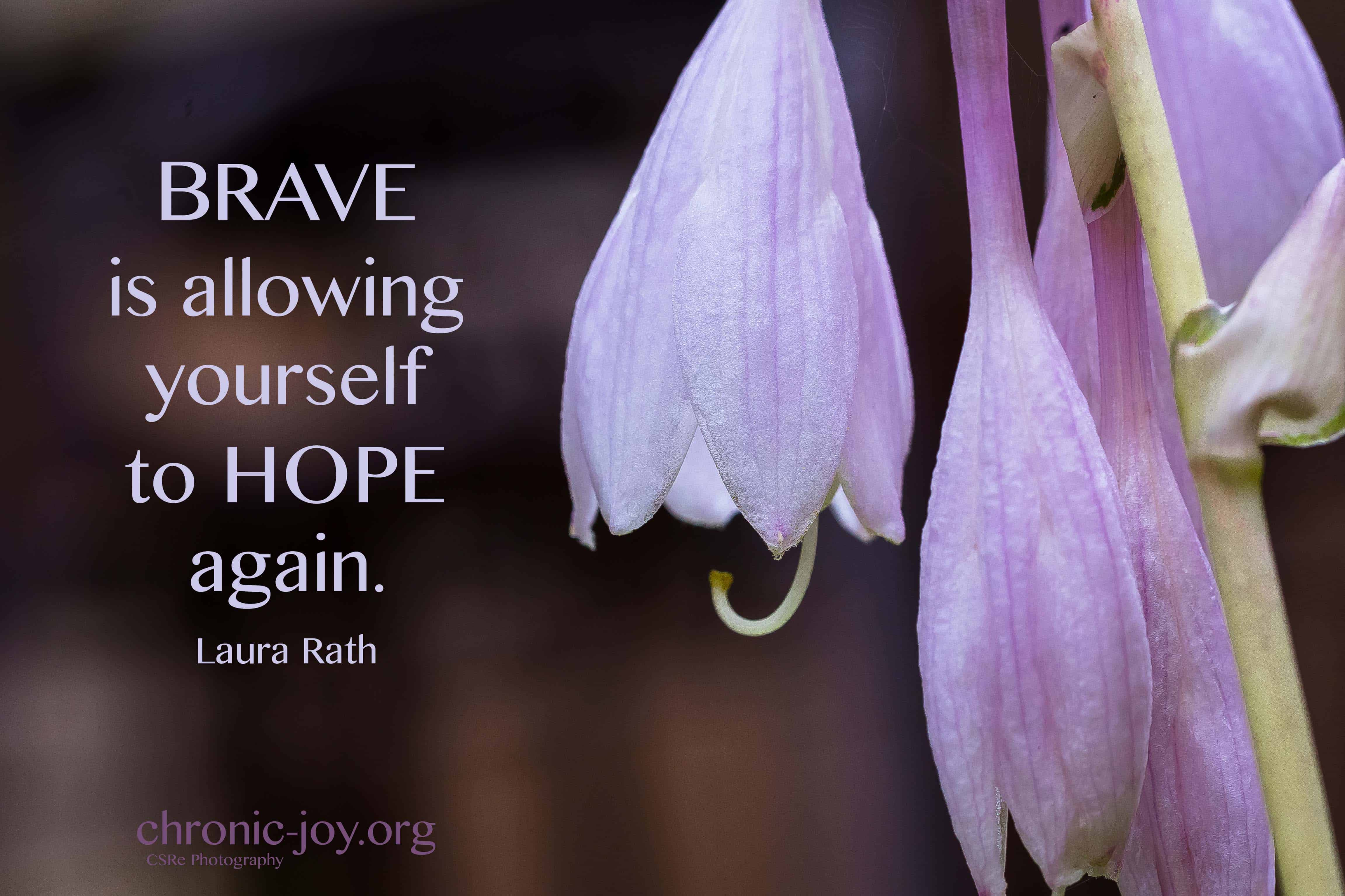 Brave is allowing yourself to hope again.