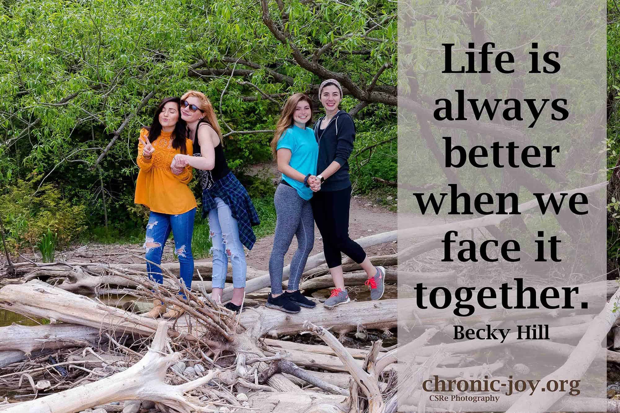 Life is always better when we face it together.