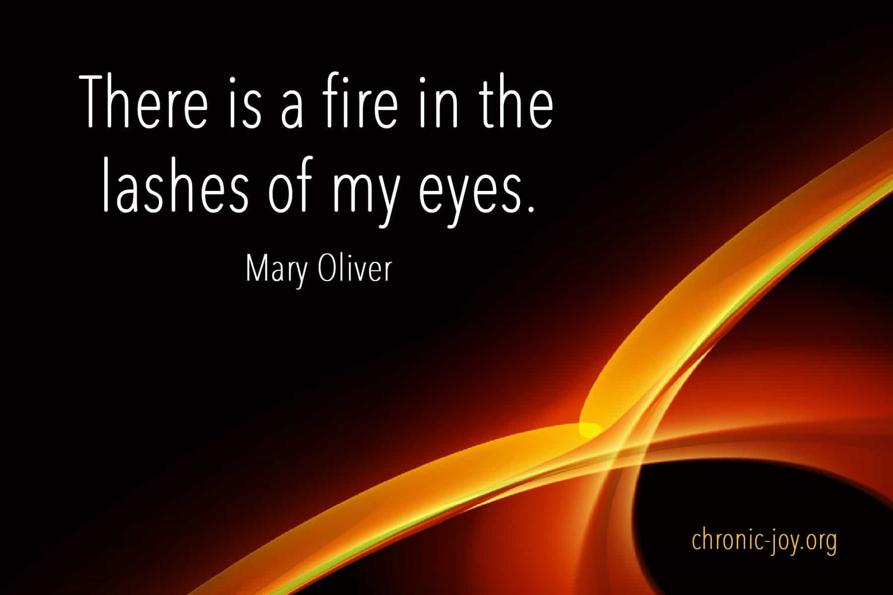 There is a fire in the lashes of my eyes.
