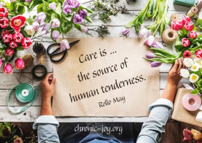"""""""Care is ... the source of human tenderness."""" Rollo May"""