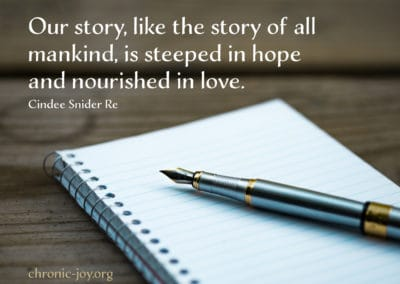 """""""Our story, like the story of all mankind, is steeped in hope and nourished in love."""" Cindee Snider Re"""