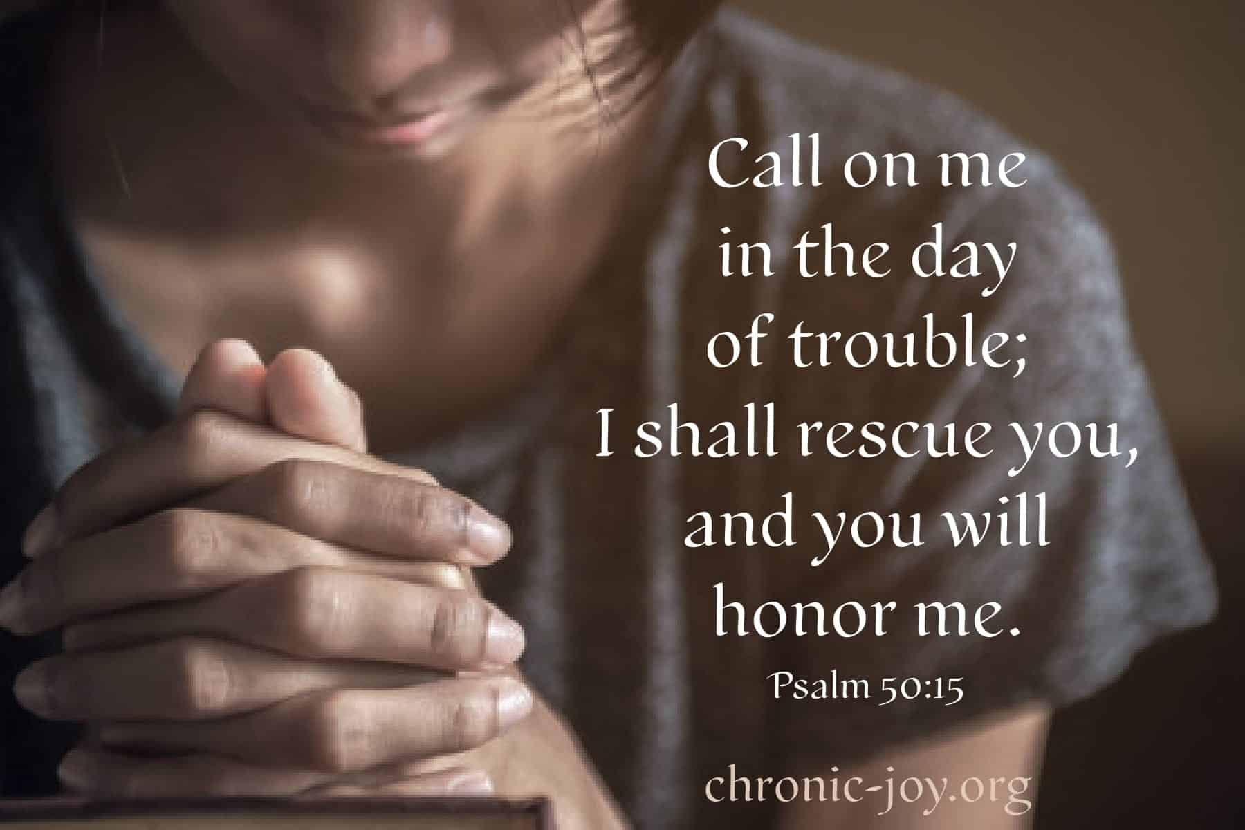 Call on me in the day of trouble;