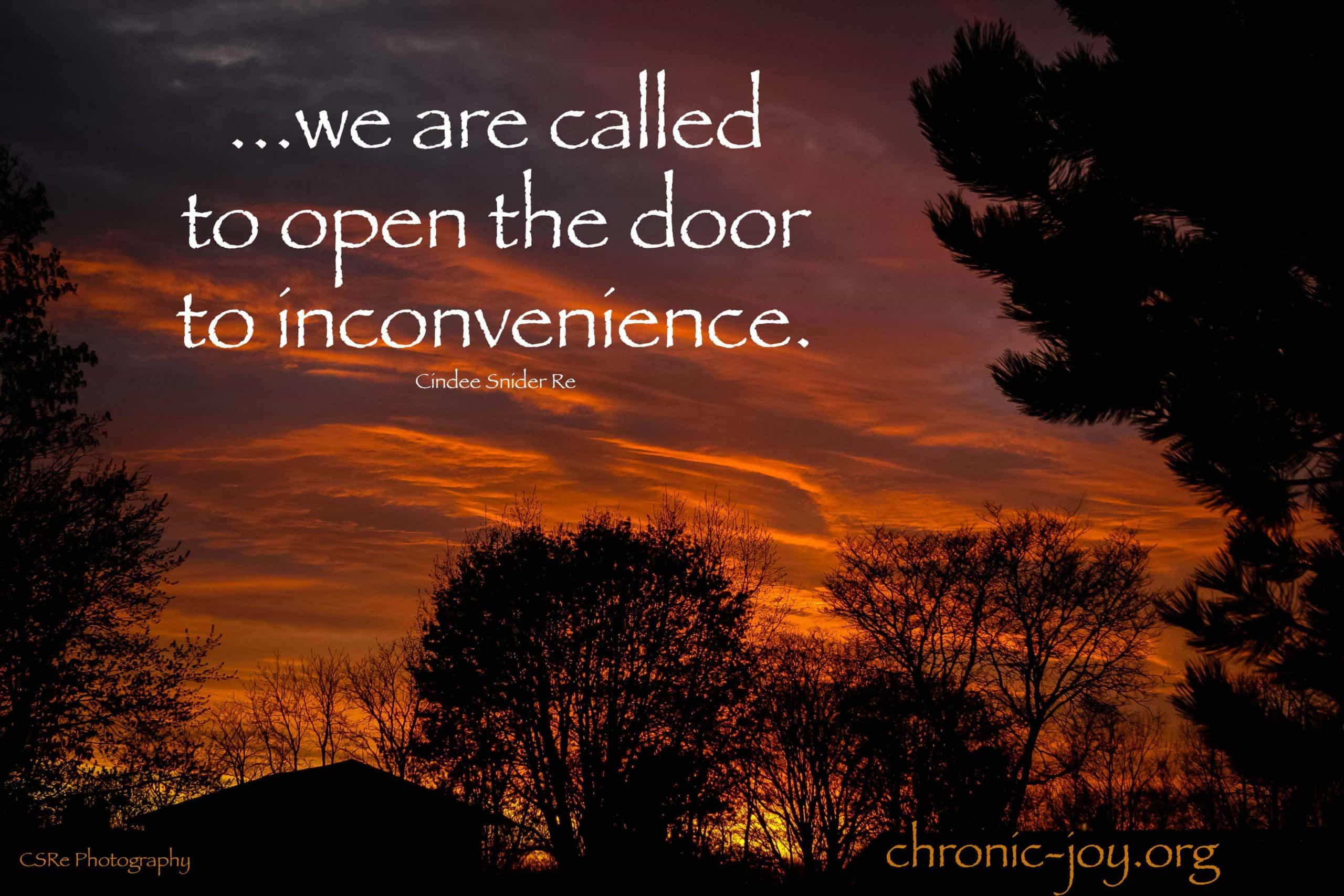 we are called to open the to inconvenience