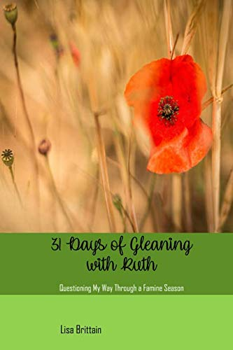 31 Days of Gleaning With Ruth: Questioning My Way Through a Famine Season