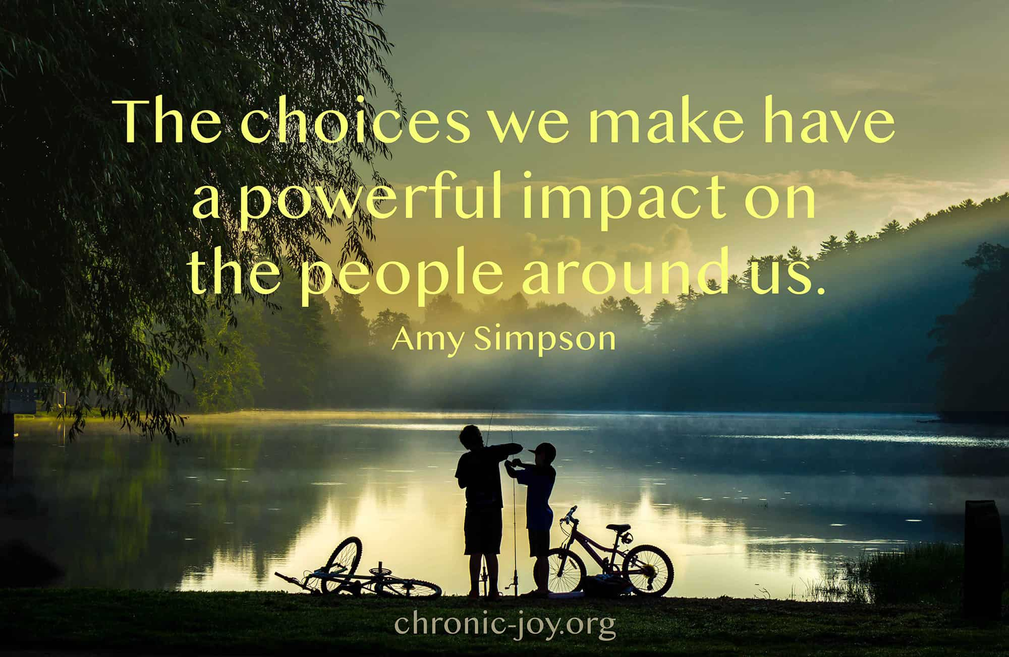 The choices we make have a powerful impact on the people around us