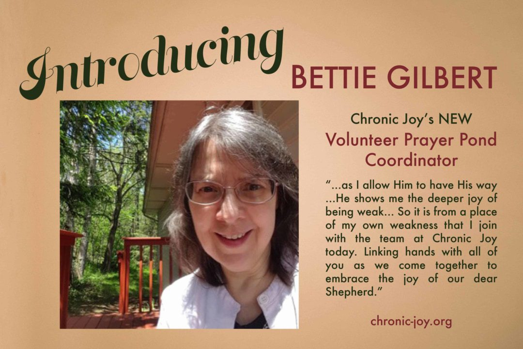 We are delighted to officially welcome Bettie Gilbert to the Chronic Joy family as our brand new Volunteer Prayer Pond Coordinator!