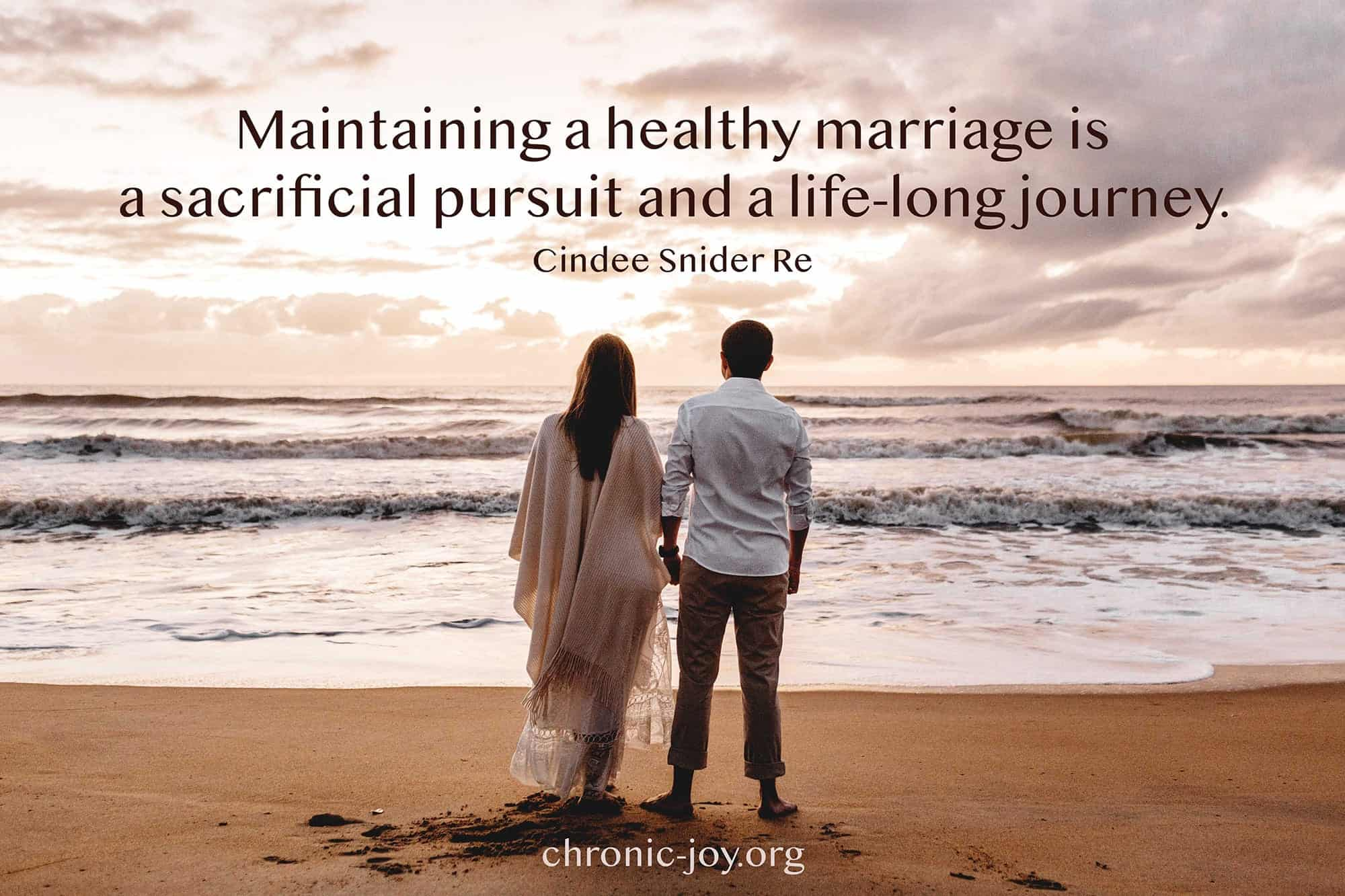 """""""Maintaining a healthy marriage is a sacrificial pursuit and a life-long journey."""" Cindee Snider Re"""