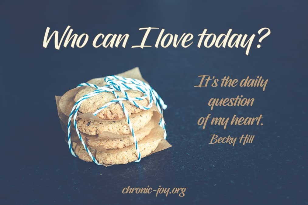 Who can I love today? It's the daily question of my heart.