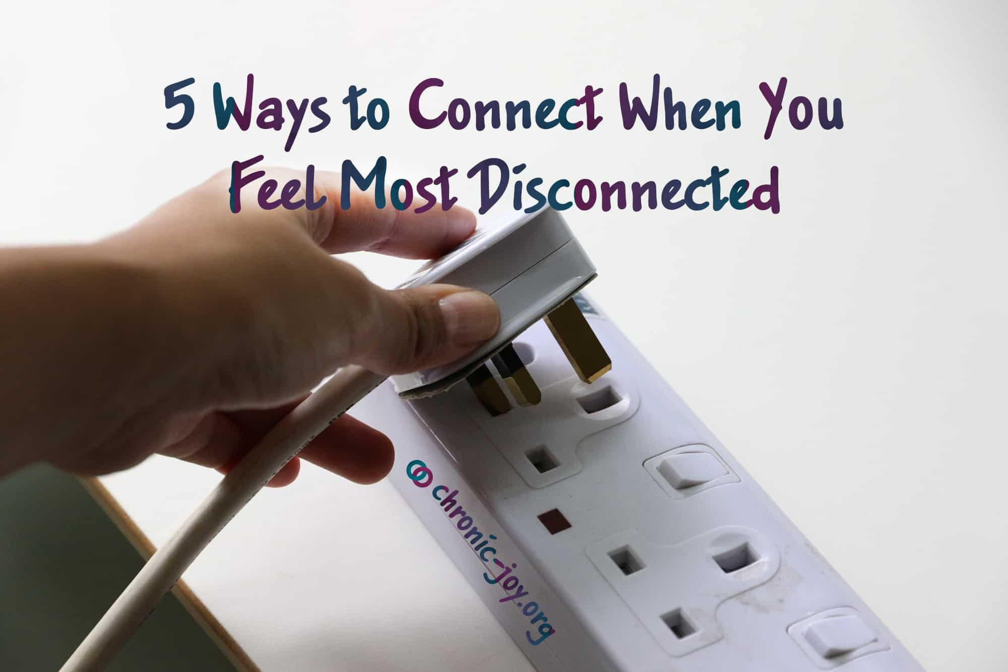 5 Ways to Connect When You Feel Most Disconnected 🔌