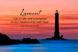 """Lament has a role and a purpose in our relationship with God."" Julie Sheridan Smith"
