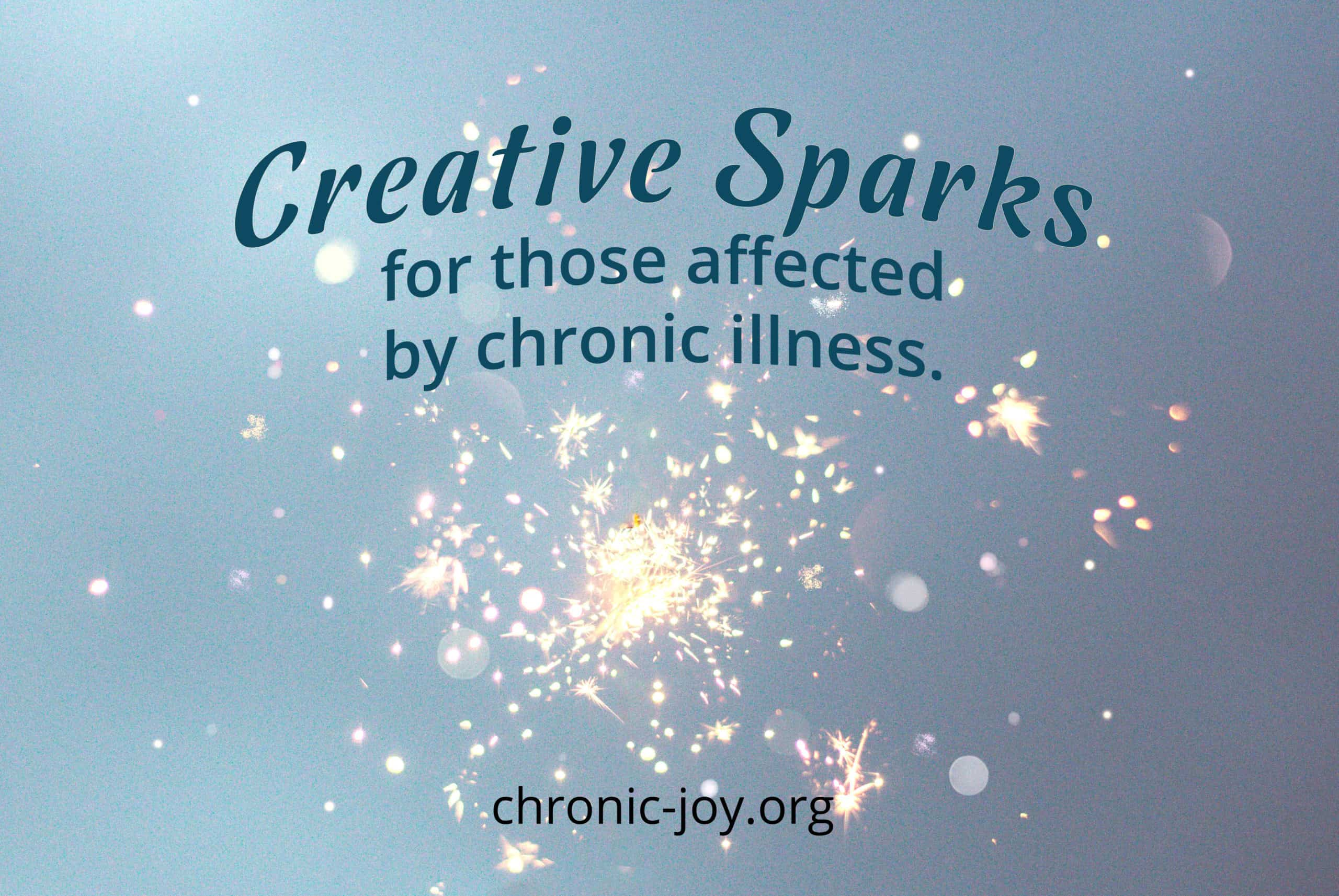 Creative Sparks for those affected by chronic illness.