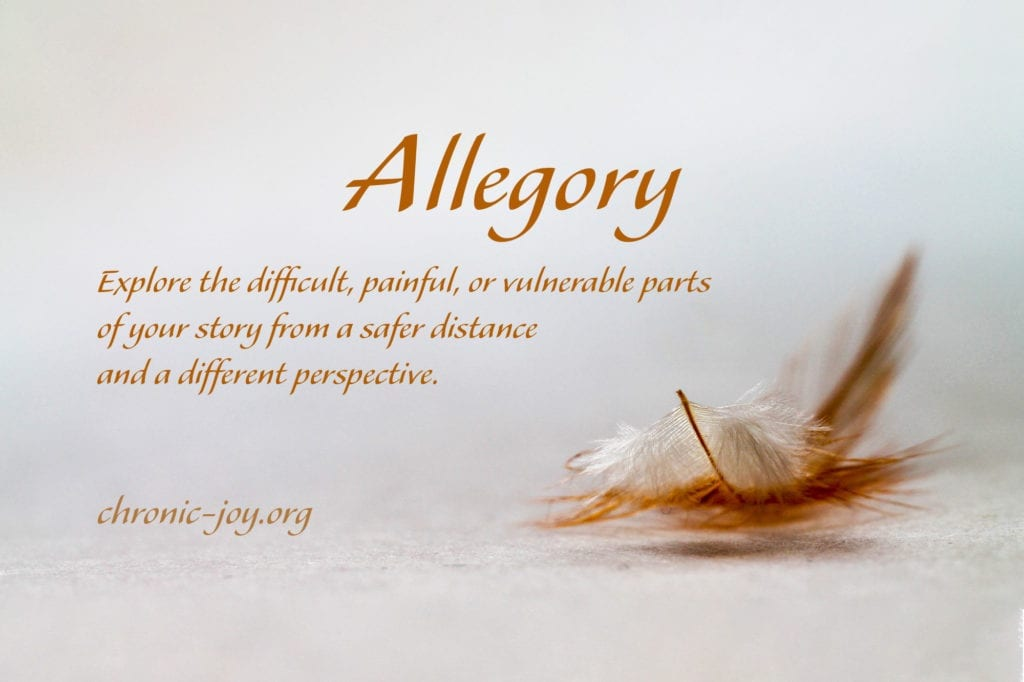 Allegory • Explore the difficult, painful, or vulnerable parts of your story from a safer distance and a different perspective.
