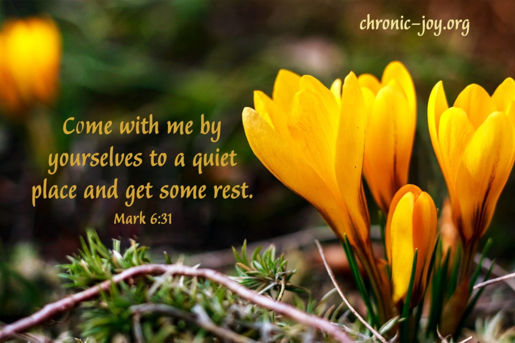 Come with me by yourselves to a quiet place and get some rest. Mark 6:31