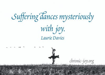 """""""Suffering dances mysteriously with joy."""" Laurie Davies"""