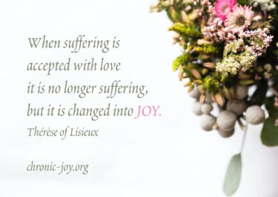 """""""When suffering is accepted with love it is no longer suffering, but it is changed into joy."""" Therese of Lisieux"""