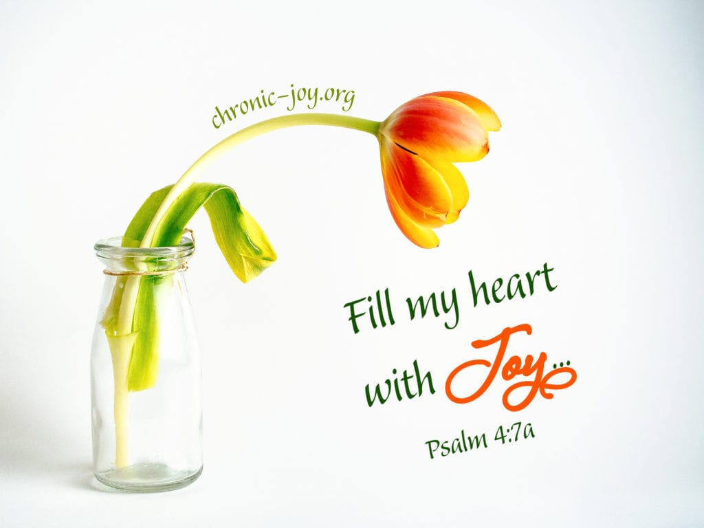 """""""Fill my heart with joy ..."""" Psalm 4:7a"""