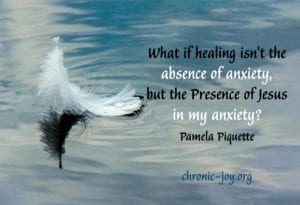 What if healing isn't the absence of anxiety, but the Presence of Jesus in my anxiety? ~ Pamela Piquette