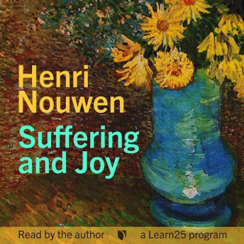 Henri Nouwen on Suffering and Joy