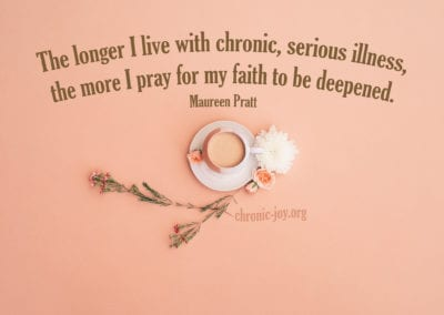 The longer I live with chronic, serious illness, the more I pray