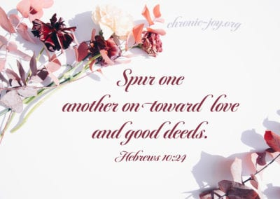 Spur one another on toward love and good deeds.
