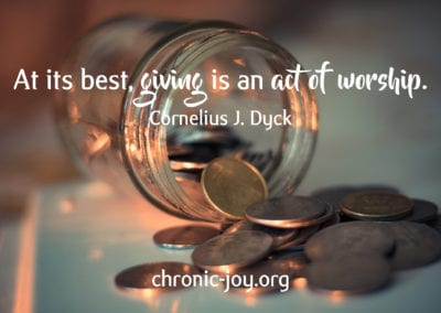 """""""At its best, giving is an act of worship."""" Cornelius J. Dyck"""