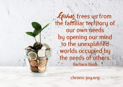 """""""Giving frees us from the familiar territory of our own needs by opening our minds."""" Barbara BushGiving frees us from the familiar territory of our own needs by opening our minds to the unexplained worlds occupied by the needs of others."""" Barbara Bush"""