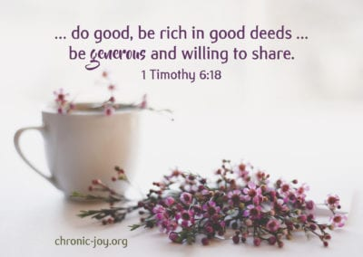 …do good, be rich in good deeds, … be generous and willing to share.