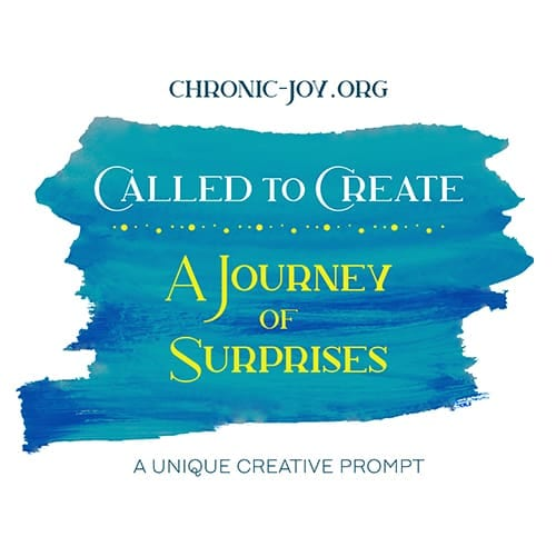 CALLED TO CREATE • A JOURNEY OF SURPRISES
