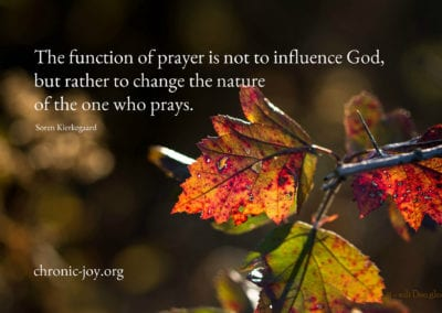"""""""The function of prayer is not to influence God, but rather to change the nature of the one who prays."""" Soren Kierkegaard"""