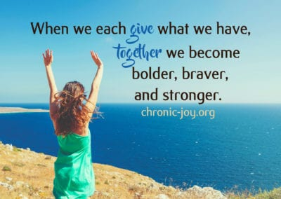When we each give what we have, together we become bolder, braver, and stronger.