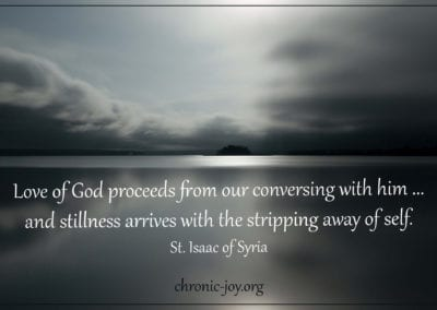 """""""Love of God proceeds from conversing with him... and stillness arrives with the stripping away of self."""" St. Isaac of Syria"""