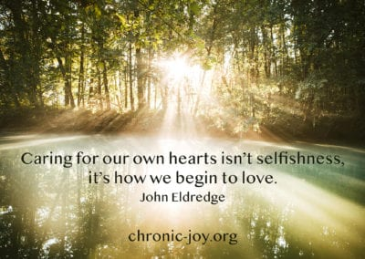 """Caring for our own hearts isn't selfishness, it's how we begin to love."" Jon Eldredge"