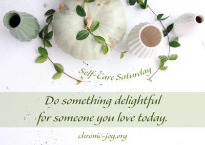 Do something delightful for someone you love today.