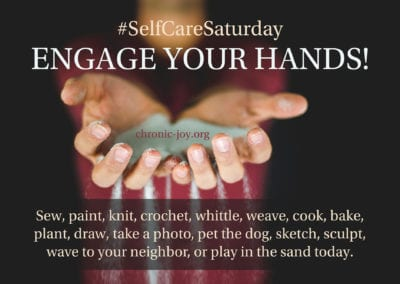 Engage your hands! Sew, pain, knit, crochet, whittle, weave, cook, bake, plant, draw, take a photo, pet the dog, sketch, sculpt, wave to your neighbor, or play in the sand today.