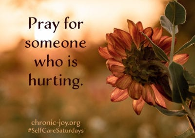Pray for someone who is hurting.