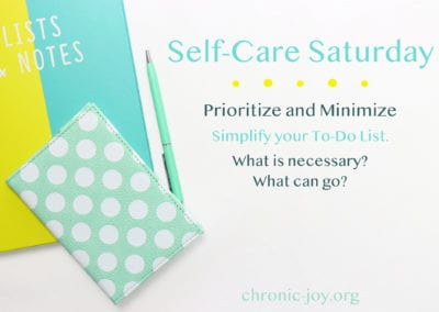 Prioritize and Minimize • Simplify your To-Do List. What is necessary? What can go?
