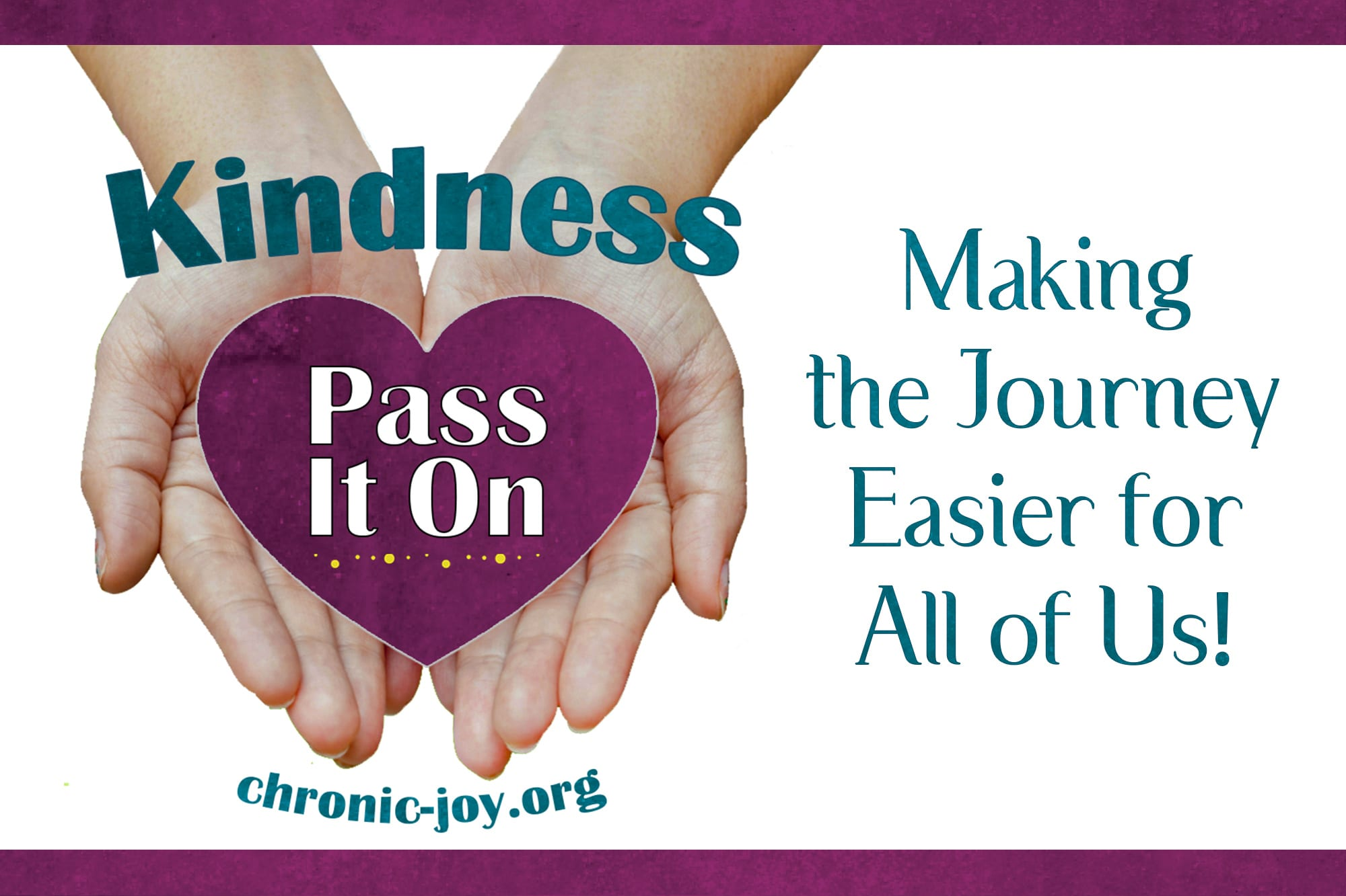 Kindness → Pass It On! Making the Journey Easier for One Another
