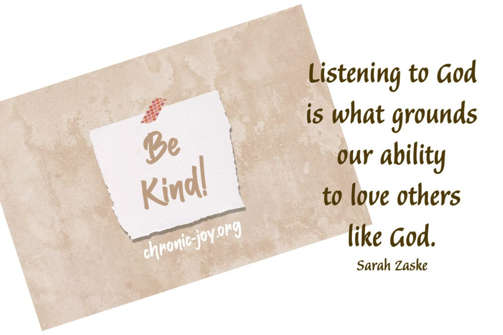 """""""Be kind! Listening to God is what grounds our ability to love others like God."""" Sarah Zaske"""