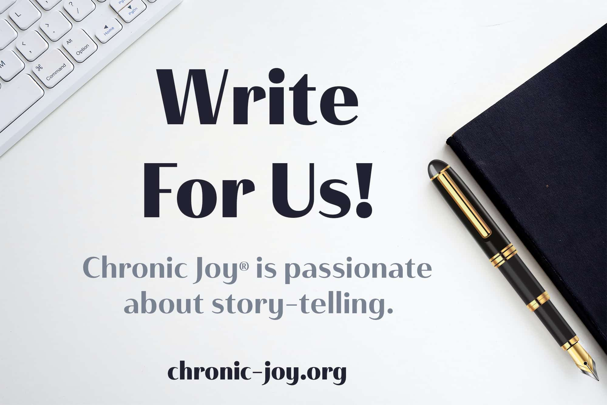 Write for Us! Chronic Joy® is passionate about story-telling.