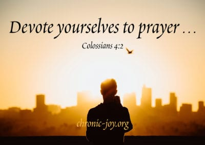 """Devote yourselves to prayer …"" Colossians 4:2"