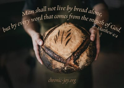 """Man shall not live by bread alone, but by every word that comes from the mouth of God."" Matthew 4:4"