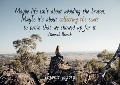"""Maybe life isn't about avoiding the bruises. Maybe it's about collecting the scars to prove that we showed up for it."""" Hannah Brench"""