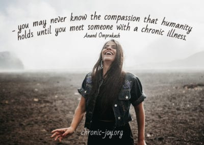 """""""... you may never know the compassion that humanity holds until you meet someone with a chronic illness."""" Anand Omprakash"""