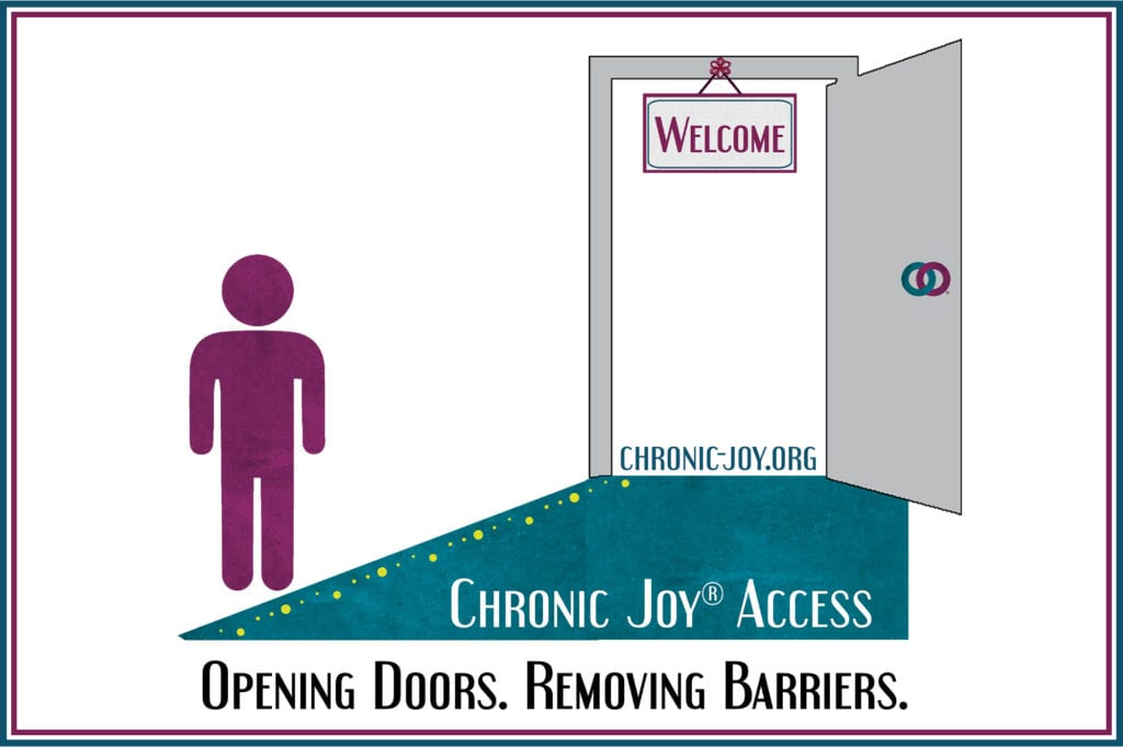 Chronic Joy® Access • Opening doors. Removing barriers.