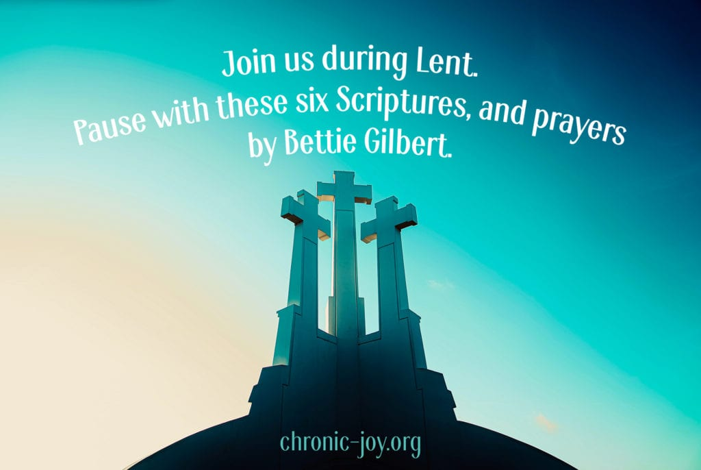 Join us during Lent. Pause with these six Scriptures, and prayers by Bettie Gilbert.
