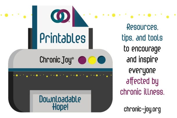 Printables • Downloadable Hope • Resources, tips, and tools to encourage and inspire everyone affected by chronic illness.