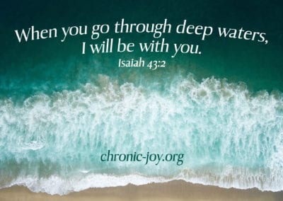 """""""When you go through deep waters, I will be with you."""" Isaiah 43:2"""
