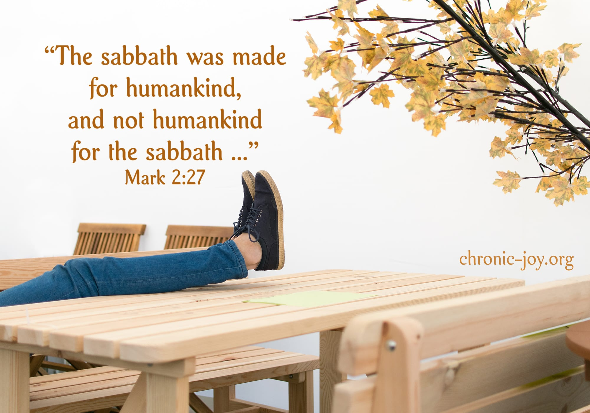 """The sabbath was made for humankind, and not humankind for the sabbath ..."" Mark 2:27"