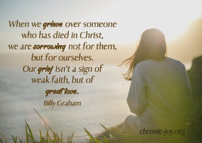 """""""When we grieve over someone who has died in Christ, we are sorrowing not for them, but for ourselves. Our grief isn't a sign of weak faith, but of great love."""" Billy Graham"""