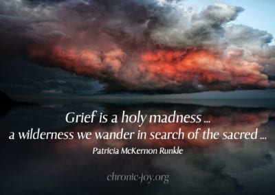 """""""Grief is a holy madness ... a wilderness we wander in search of the sacred ..."""" Patricia McKernon Runkle"""